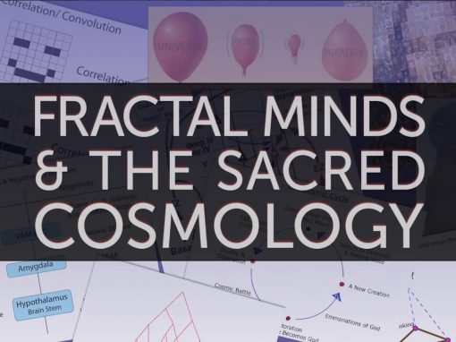 Fractal Minds & the Sacred Cosmology
