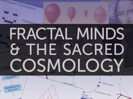 Fractal Minds & the Sacred Cosmology