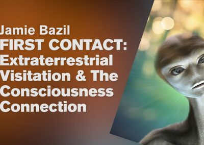 First Contact & The Consciousness Connection by Jamie Bazil