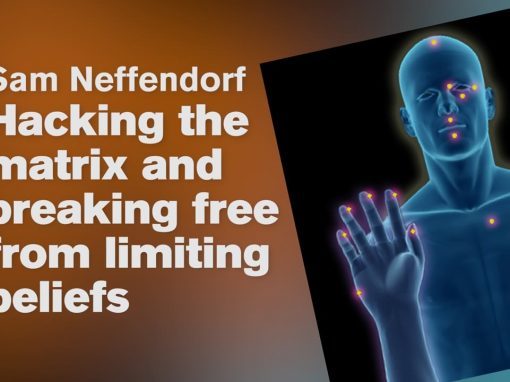 Hacking the Matrix and Breaking Free from Limiting beliefs – Sam Neffendorf