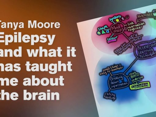Epilepsy and what it has taught me about the brain and accelerated learning. – Tanya moore