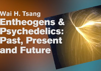 Entheogens & Psychedelics : Past, Present and Future – Wai H. Tsang