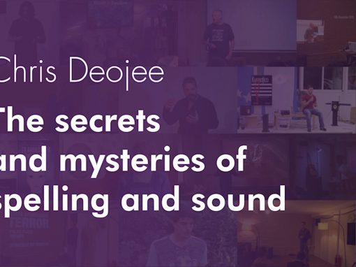 The secrets and mysteries of spelling and sound – Darren Deojee