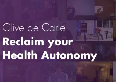 Reclaim your Health Autonomy – Clive de Carle
