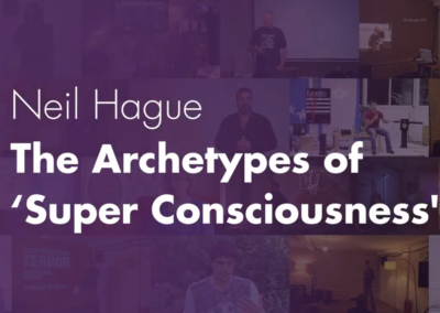 The Archetypes of 'Super Consciousness' – Neil Hague